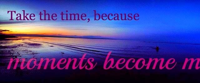 take time moments become memories